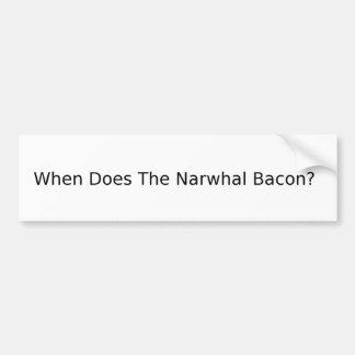 ¿Cuándo hace el tocino de Narwhal? Etiqueta De Parachoque