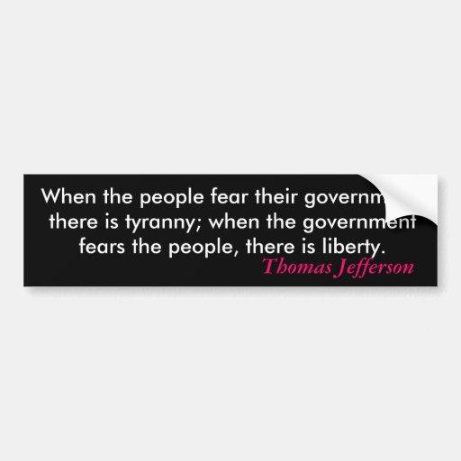 Cuando la gente teme a su gobierno, hay… etiqueta de parachoque