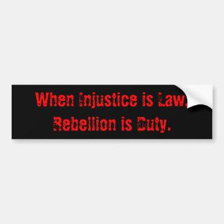Cuando la injusticia es ley, la rebelión es deber pegatina para auto
