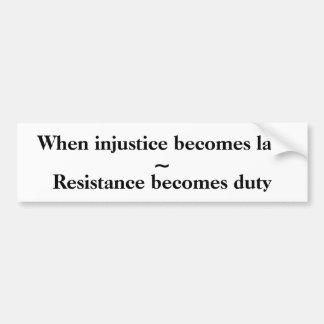 Cuando la injusticia se convierte en ley, pegatina para auto