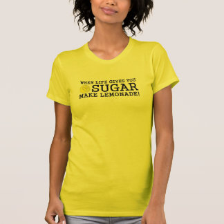 Cuando la vida le da el azúcar haga la limonada camisetas