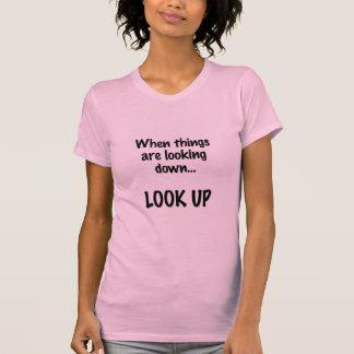 cuando las cosas están mirando abajo, mire para camiseta