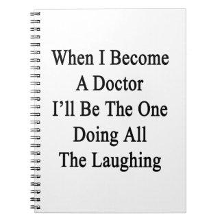 Cuando me convierto un doctor I será el que está q Cuadernos