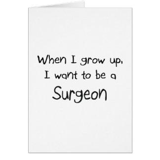 Cuando me crezco quiera ser un cirujano tarjeta de felicitación