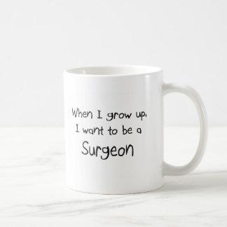 Cuando me crezco quiera ser un cirujano taza