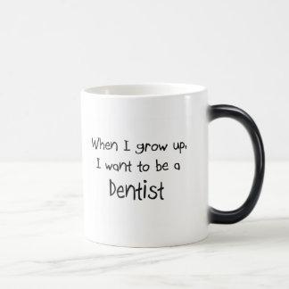 Cuando me crezco quiera ser un dentista taza mágica