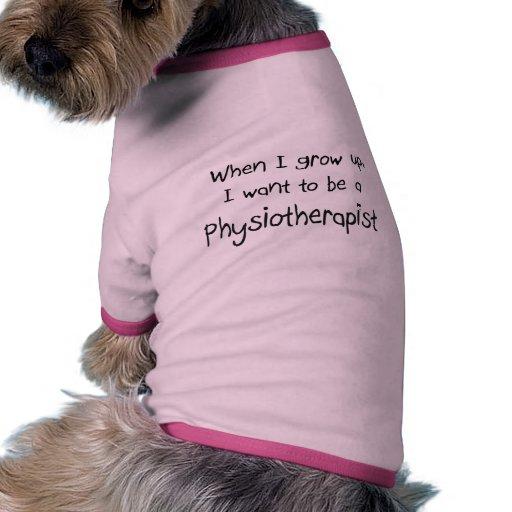 Cuando me crezco quiera ser un fisioterapeuta camiseta de perro