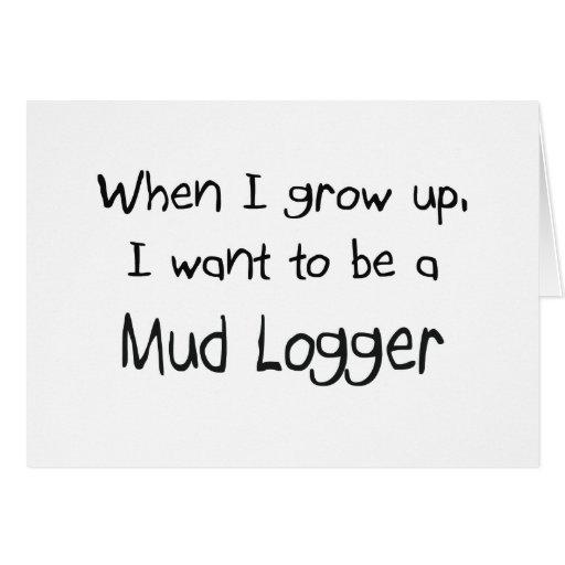 Cuando me crezco quiera ser un maderero del fango tarjetas
