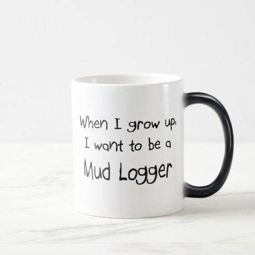 Cuando me crezco quiera ser un maderero del fango tazas de café