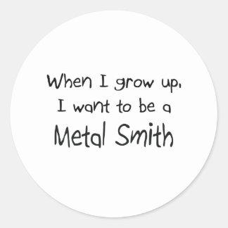 Cuando me crezco quiera ser un metal Smith Pegatina Redonda