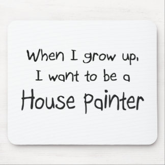 Cuando me crezco quiera ser un pintor de casa alfombrillas de raton