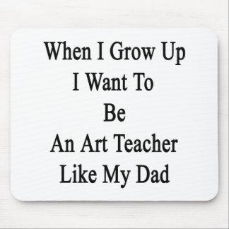 Cuando me crezco quiera ser un profesor de arte tapete de raton