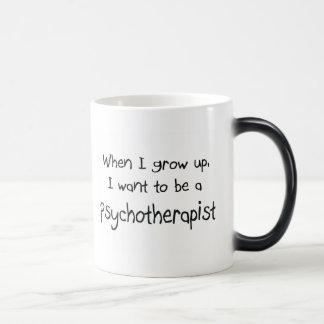 Cuando me crezco quiera ser un psicoterapeuta taza