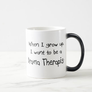 Cuando me crezco quiera ser un terapeuta del drama taza