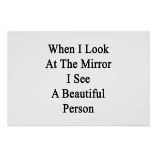 Cuando miro el espejo yo vea a una persona hermosa póster