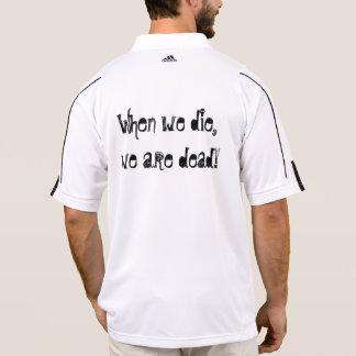¡Cuando morimos, somos muertos! Camisetas Polos