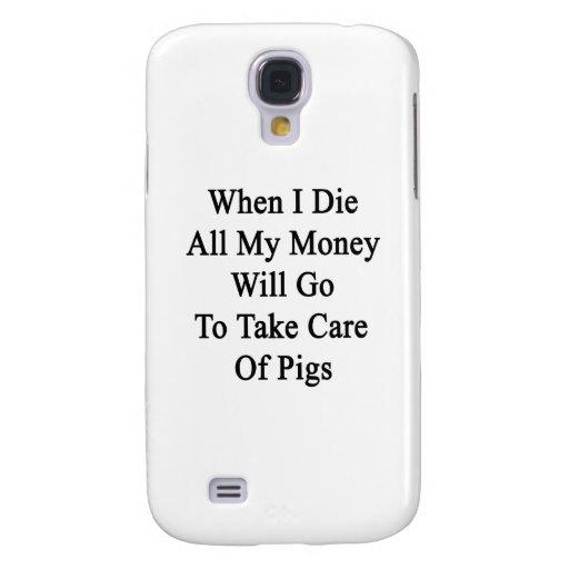 Cuando muero todo el mi dinero irá a tomar el cuid