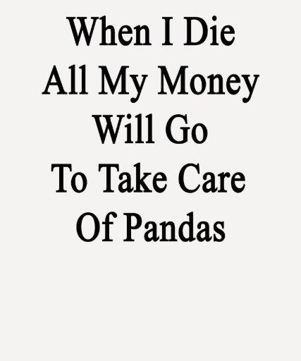 Cuando muero todo el mi dinero irá a tomar el cuid camisetas