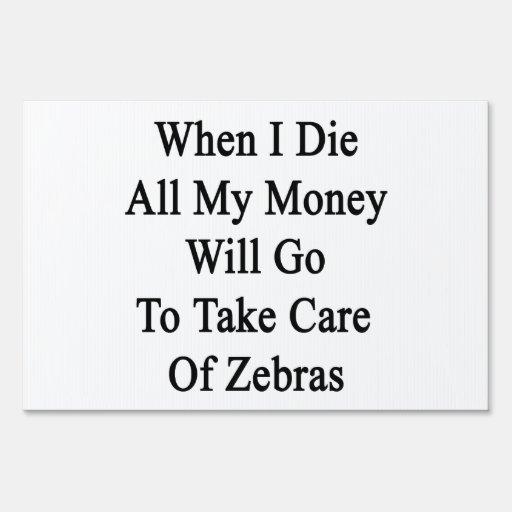Cuando muero todo el mi dinero irá a tomar el cuid señal