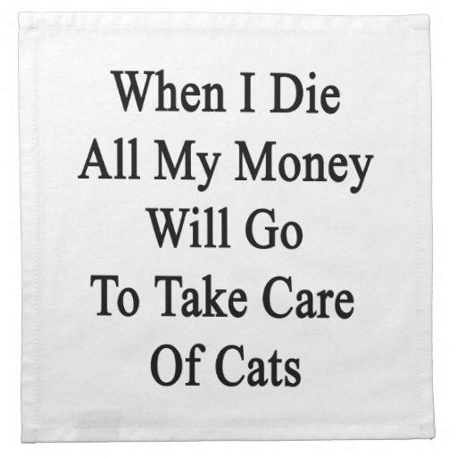 Cuando muero todo el mi dinero irá a tomar el cuid servilleta