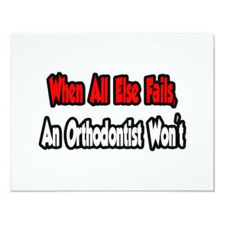 """Cuando todo falla, un Orthodontist no Invitación 4.25"""" X 5.5"""""""