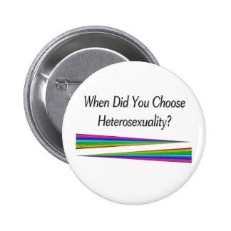 ¿Cuándo usted eligió heterosexualidad? Pin Redondo De 2 Pulgadas