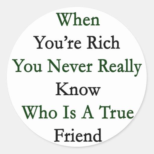 Cuando usted es rico usted sabe nunca realmente pegatina redonda