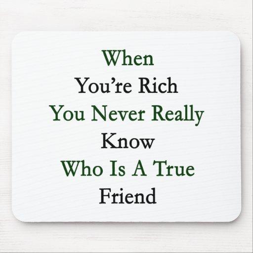 Cuando usted es rico usted sabe nunca realmente qu tapete de raton