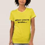 Cuando usted es se rompió… camisetas