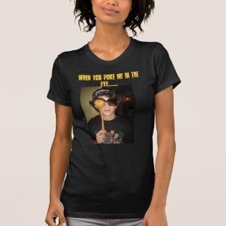 Cuando usted me empuja en el ojo ....... t-shirt