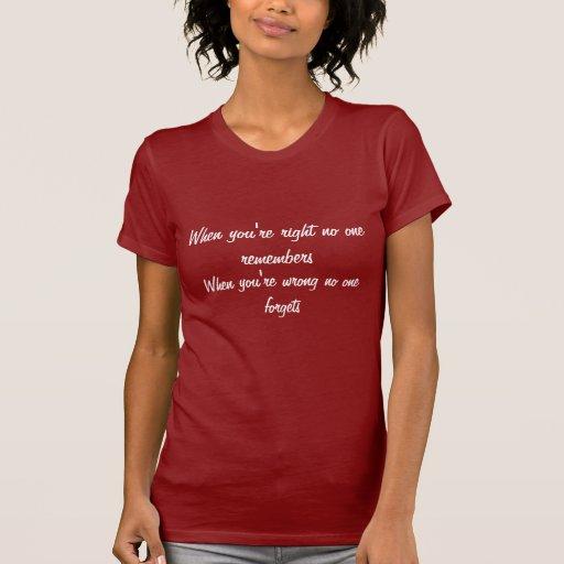 Cuando usted tiene razón nadie recuerda, cuando t shirts