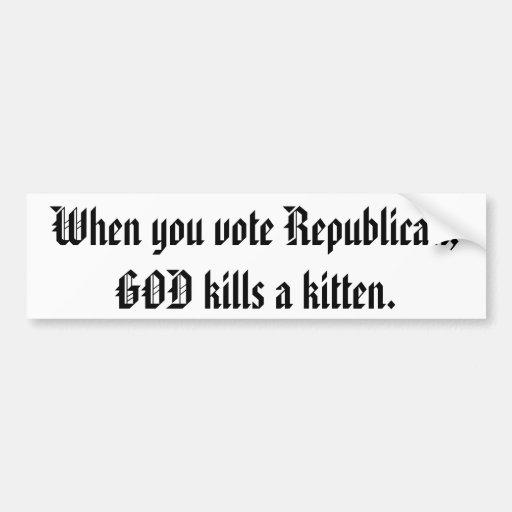 Cuando usted vota al republicano, DIOS mata a un g Etiqueta De Parachoque
