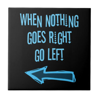 Cuando va nada a la derecha, vaya a la izquierda azulejo cuadrado pequeño