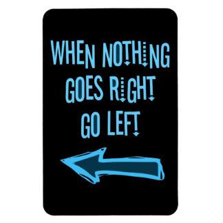 Cuando va nada a la derecha, vaya a la izquierda imán de vinilo