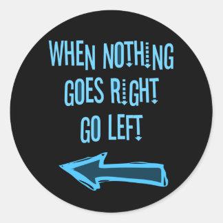Cuando va nada a la derecha, vaya a la izquierda pegatina redonda