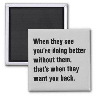 Cuando ven usted está haciendo mejor… imán cuadrado