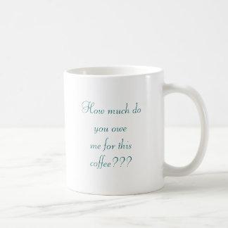 ¿Cuánto hace usted oweme para este café??? Taza