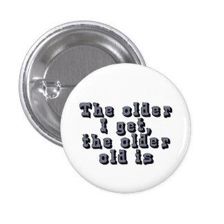Cuanto más viejo consigo, más viejo el viejo soy pin redondo de 1 pulgada