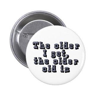 Cuanto más viejo consigo, más viejo el viejo soy pin redondo de 2 pulgadas