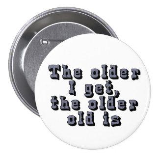 Cuanto más viejo consigo, más viejo el viejo soy pin redondo de 3 pulgadas