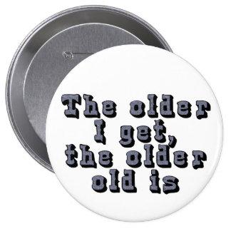 Cuanto más viejo consigo, más viejo el viejo soy pin redondo de 4 pulgadas