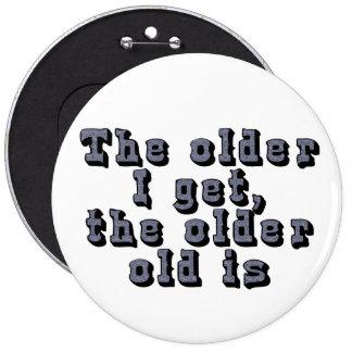 Cuanto más viejo consigo, más viejo el viejo soy pin redondo de 6 pulgadas