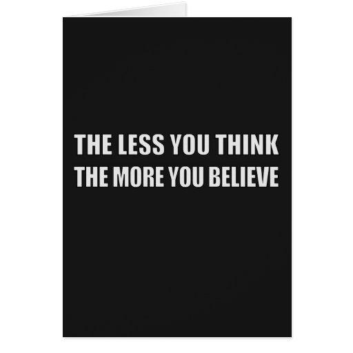 Cuanto menos que usted piensa, más usted cree tarjetas