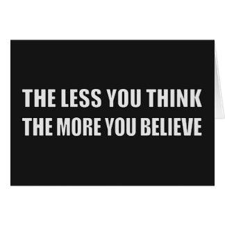 Cuanto menos que usted piensa, más usted cree tarjeta de felicitación