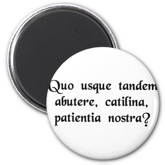¿Cuánto tiempo usted abusará de nuestra paciencia, Imán Redondo 5 Cm