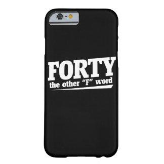 Cuarenta el otro cumpleaños de la palabra de F Funda Para iPhone 6 Barely There