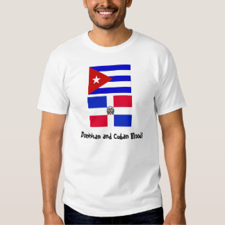 Cuba_flag, DominicanR_flag, Dominican and Cuban... Shirt