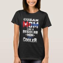 Cuban Mom Like A Regular Mom Only Cooler T-Shirt