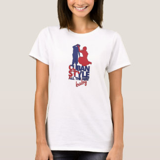 Cuban Salsa Style All The Way Baby! T-shirt -White
