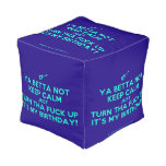 [Electric guitar] ya betta not keep calm just turn tha fuck up it's my birthday!  Cube Pouf